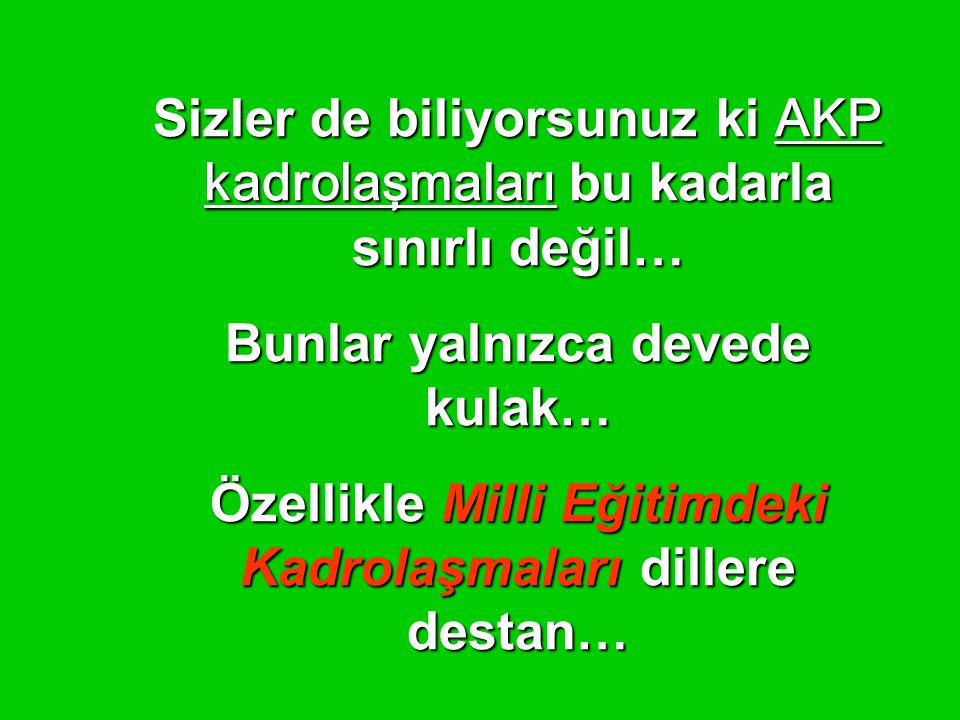 Sizler de biliyorsunuz ki AKP kadrolaşmaları bu kadarla sınırlı değil…