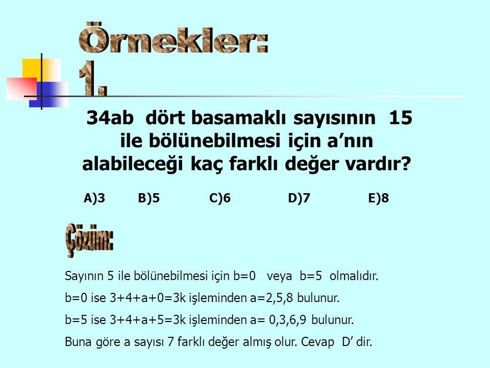 Örnekler: 1. 34ab dört basamaklı sayısının 15 ile bölünebilmesi için a'nın alabileceği kaç farklı değer vardır