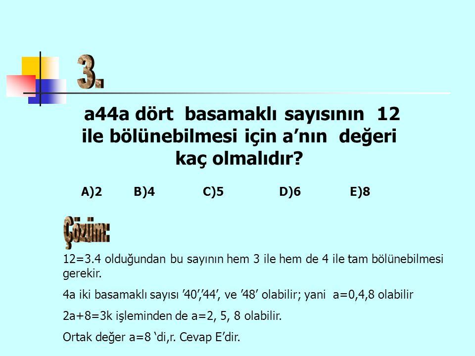 3. a44a dört basamaklı sayısının 12 ile bölünebilmesi için a'nın değeri kaç olmalıdır
