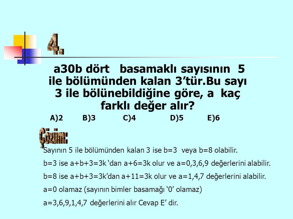 4. a30b dört basamaklı sayısının 5 ile bölümünden kalan 3'tür.Bu sayı 3 ile bölünebildiğine göre, a kaç farklı değer alır