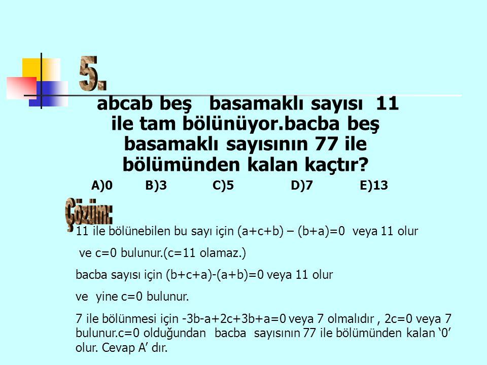 5. abcab beş basamaklı sayısı 11 ile tam bölünüyor.bacba beş basamaklı sayısının 77 ile bölümünden kalan kaçtır