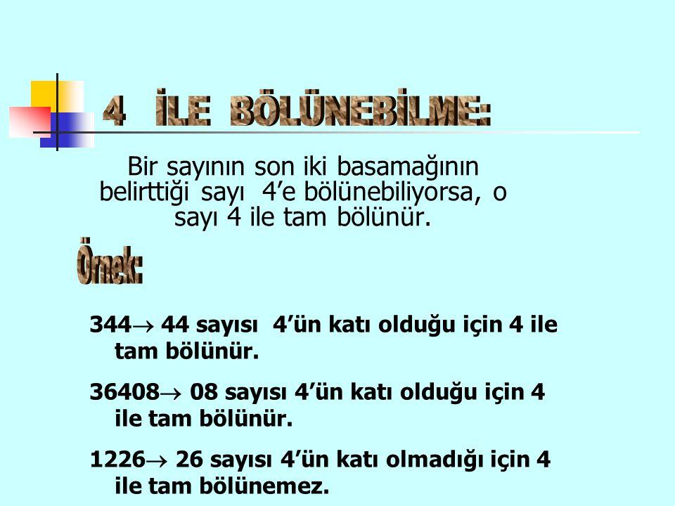 4 İLE BÖLÜNEBİLME: Bir sayının son iki basamağının belirttiği sayı 4'e bölünebiliyorsa, o sayı 4 ile tam bölünür.