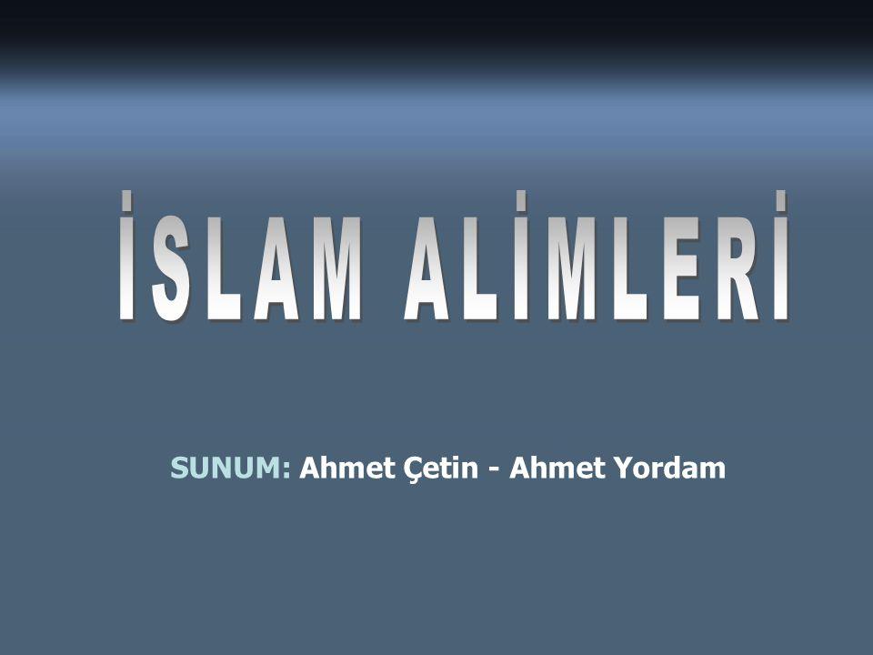 İSLAM ALİMLERİ SUNUM: Ahmet Çetin - Ahmet Yordam