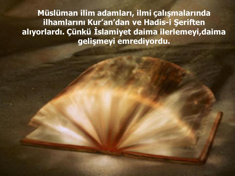 Müslüman ilim adamları, ilmi çalışmalarında ilhamlarını Kur'an'dan ve Hadis-i Şeriften alıyorlardı.