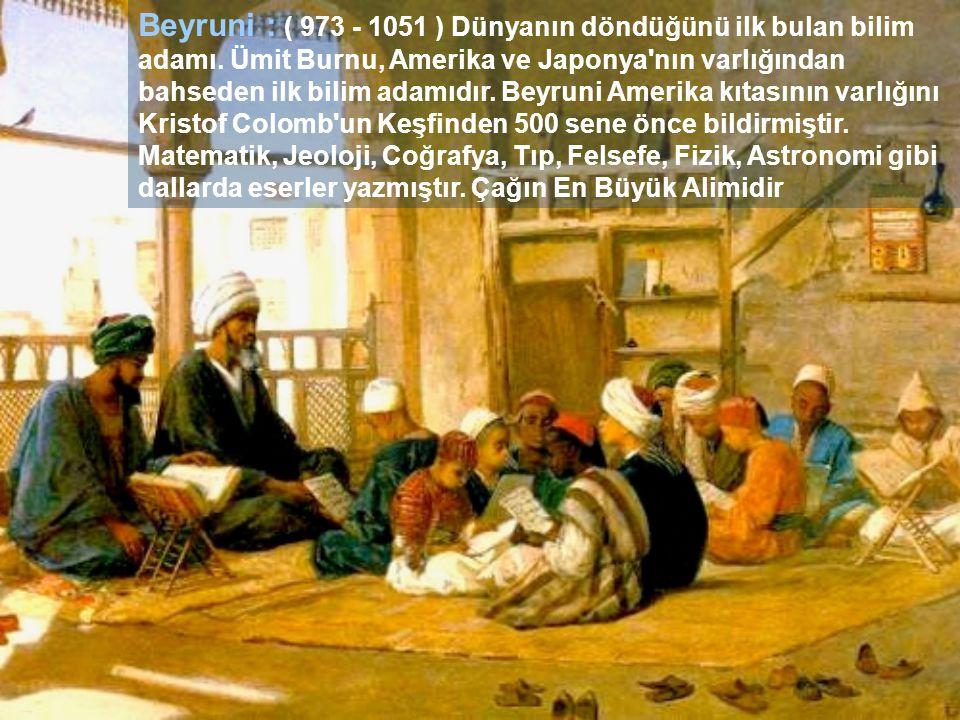 Beyruni : ( 973 - 1051 ) Dünyanın döndüğünü ilk bulan bilim adamı