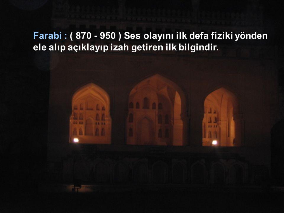 Farabi : ( 870 - 950 ) Ses olayını ilk defa fiziki yönden ele alıp açıklayıp izah getiren ilk bilgindir.