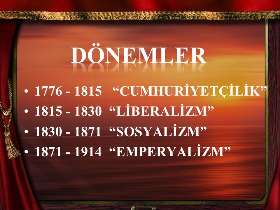 DÖNEMLER 1776 - 1815 CUMHURİYETÇİLİK 1815 - 1830 LİBERALİZM