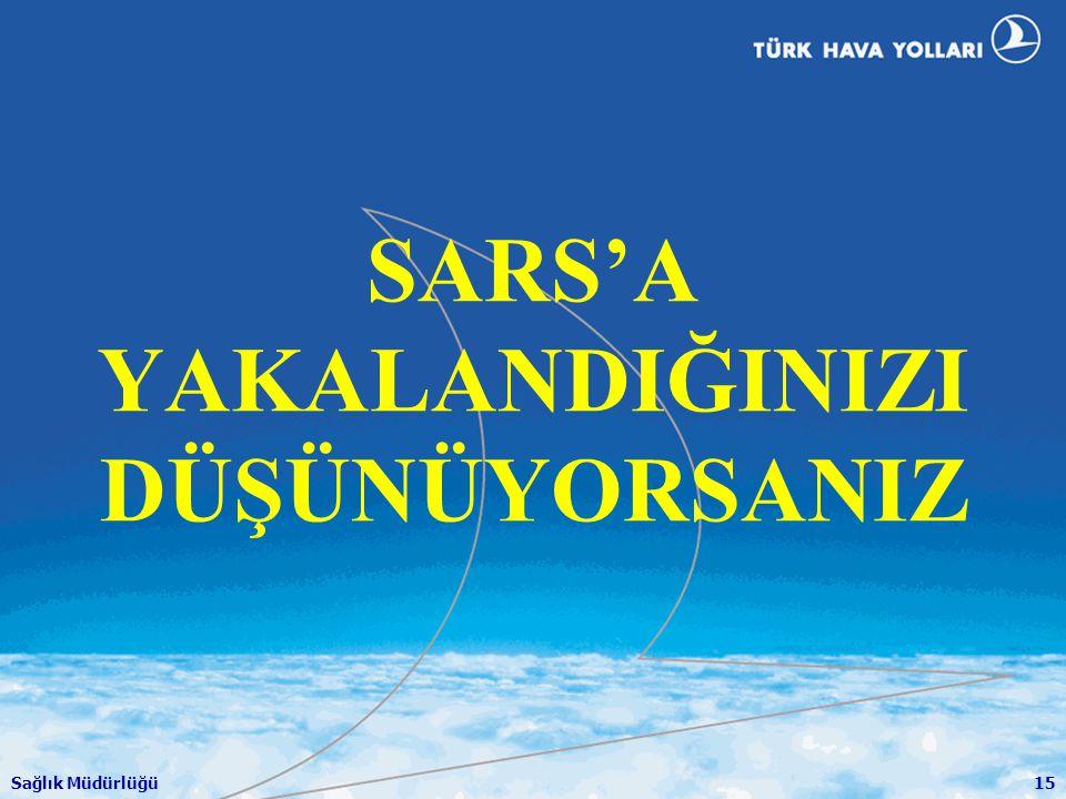 SARS'A YAKALANDIĞINIZI DÜŞÜNÜYORSANIZ