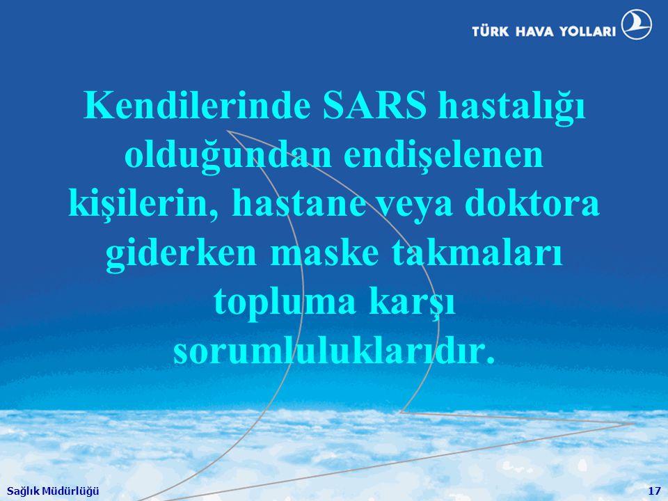 Kendilerinde SARS hastalığı olduğundan endişelenen kişilerin, hastane veya doktora giderken maske takmaları topluma karşı sorumluluklarıdır.