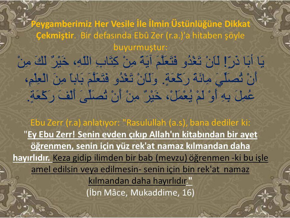 Ebu Zerr (r.a) anlatıyor: Rasulullah (a.s), bana dediler ki: