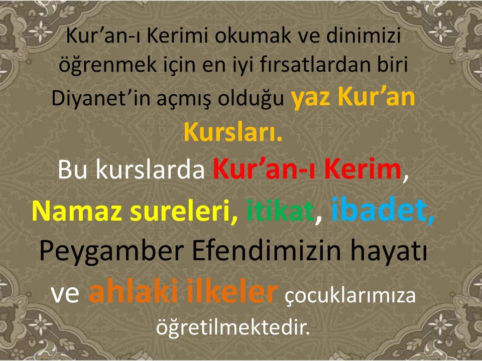 Kur'an-ı Kerimi okumak ve dinimizi öğrenmek için en iyi fırsatlardan biri Diyanet'in açmış olduğu yaz Kur'an Kursları.