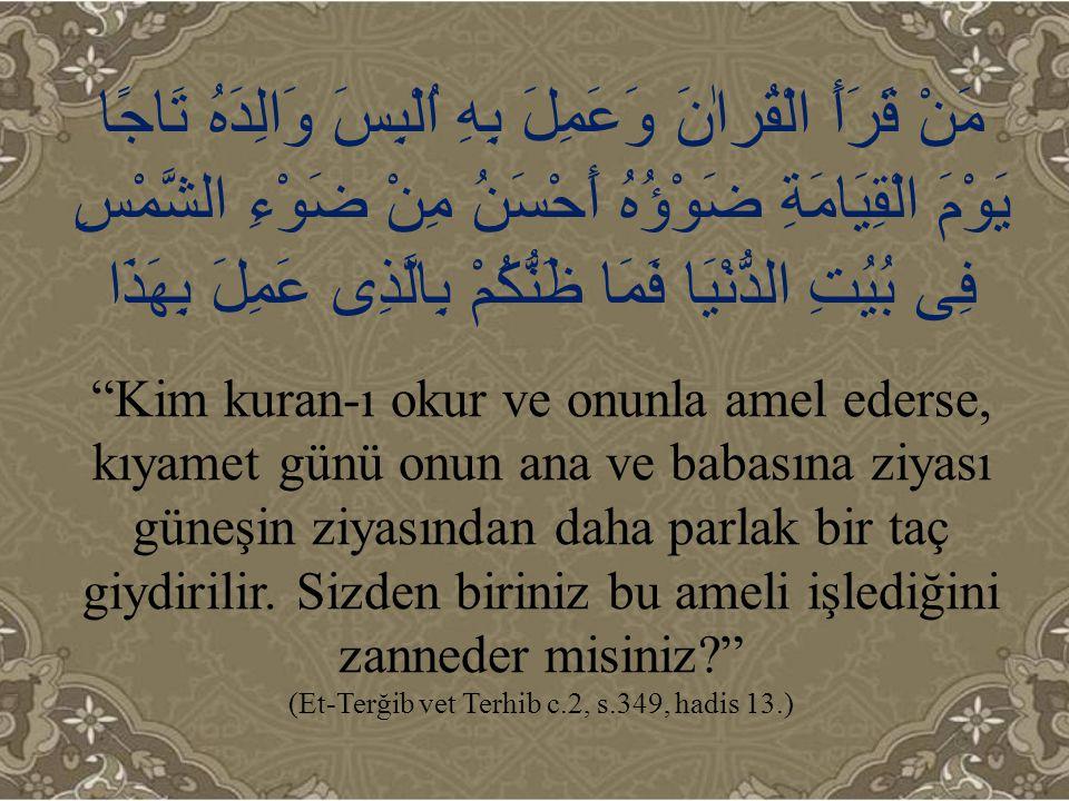 (Et-Terğib vet Terhib c.2, s.349, hadis 13.)