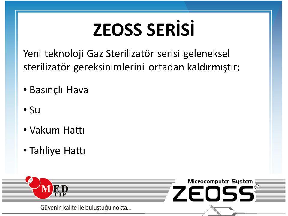 ZEOSS SERİSİ Yeni teknoloji Gaz Sterilizatör serisi geleneksel sterilizatör gereksinimlerini ortadan kaldırmıştır;