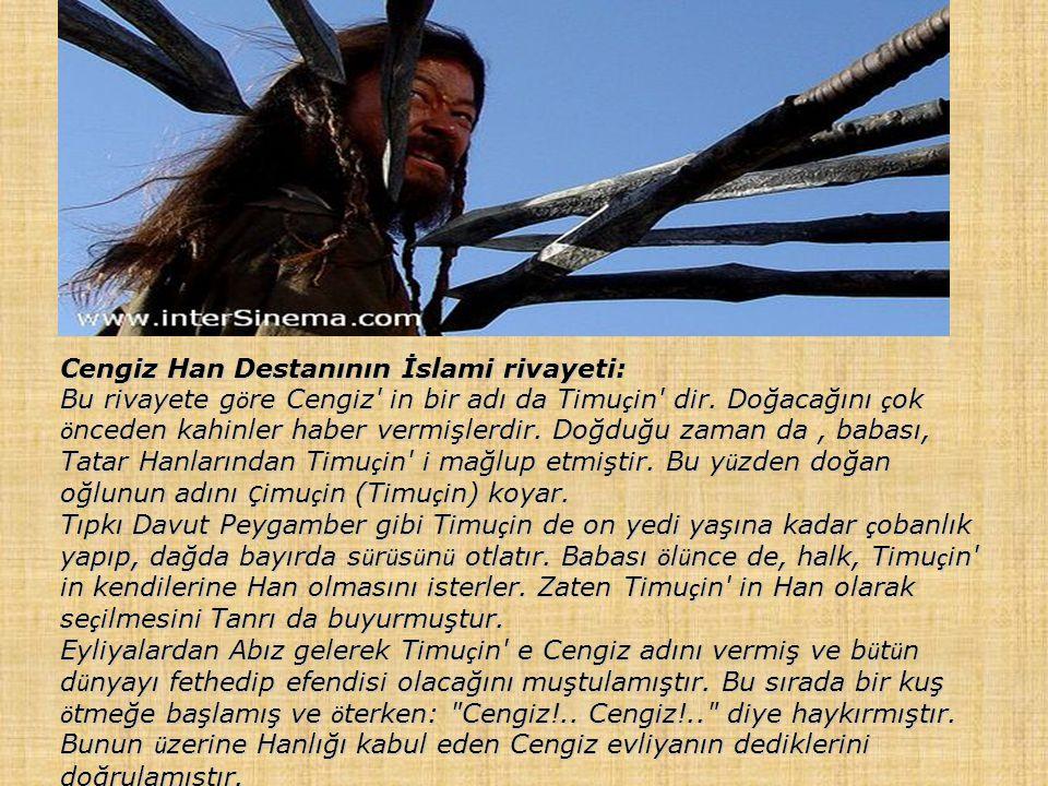 Cengiz Han Destanının İslami rivayeti: Bu rivayete göre Cengiz in bir adı da Timuçin dir.
