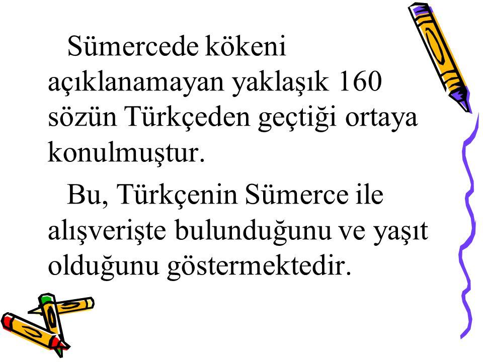 Sümercede kökeni açıklanamayan yaklaşık 160 sözün Türkçeden geçtiği ortaya konulmuştur.