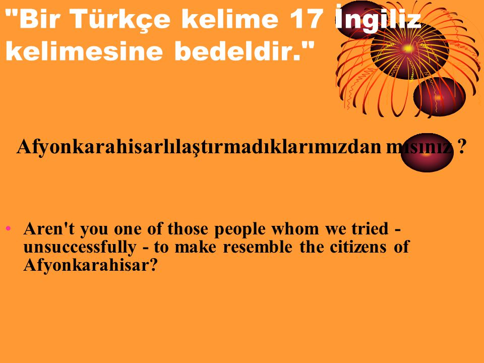 Bir Türkçe kelime 17 İngiliz kelimesine bedeldir.