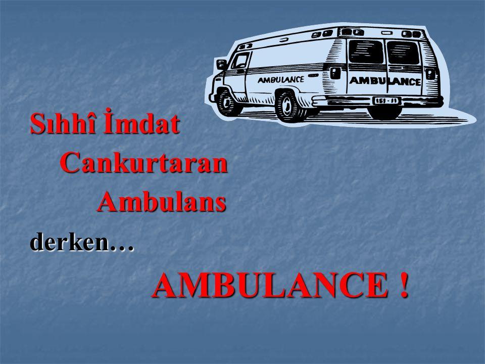 Sıhhî İmdat Cankurtaran Ambulans derken… AMBULANCE !