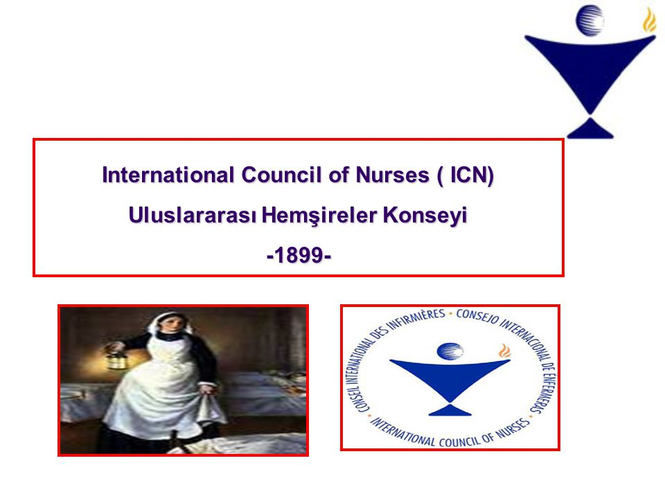International Council of Nurses ( ICN) Uluslararası Hemşireler Konseyi -1899-