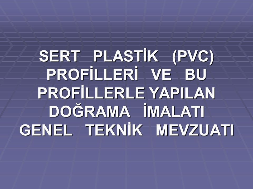 SERT PLASTİK (PVC) PROFİLLERİ VE BU PROFİLLERLE YAPILAN DOĞRAMA İMALATI GENEL TEKNİK MEVZUATI