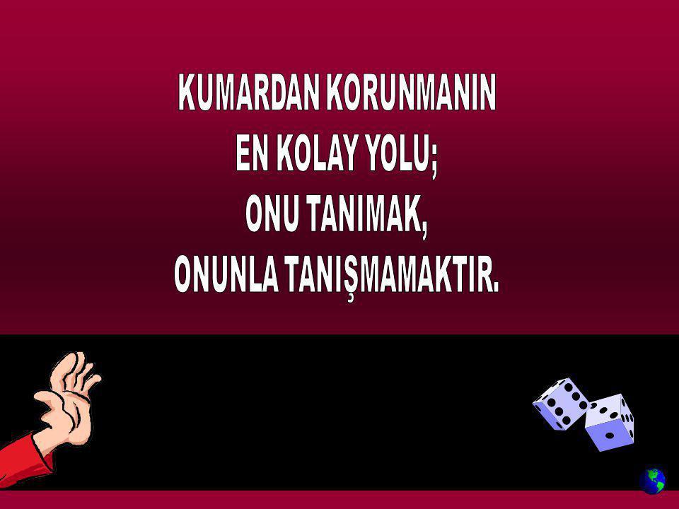KUMARDAN KORUNMANIN EN KOLAY YOLU; ONU TANIMAK, ONUNLA TANIŞMAMAKTIR.