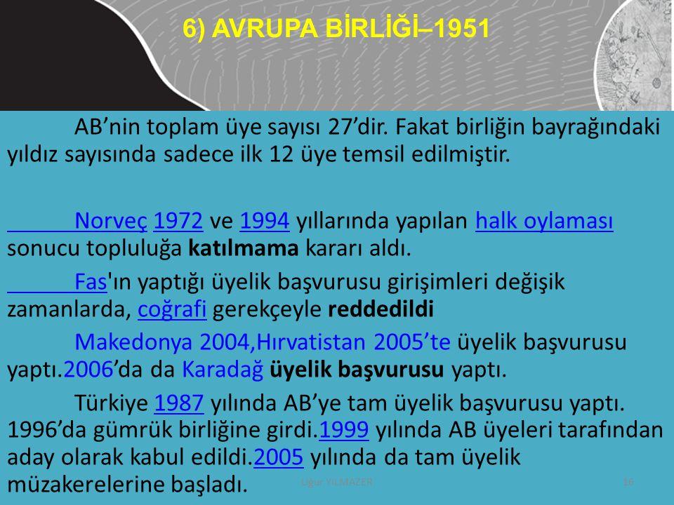 6) AVRUPA BİRLİĞİ–1951 AB'nin toplam üye sayısı 27'dir. Fakat birliğin bayrağındaki yıldız sayısında sadece ilk 12 üye temsil edilmiştir.