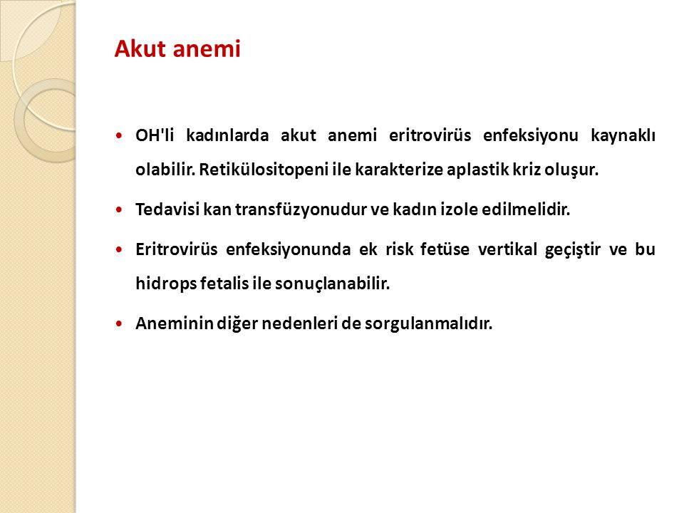 Akut anemi OH li kadınlarda akut anemi eritrovirüs enfeksiyonu kaynaklı olabilir. Retikülositopeni ile karakterize aplastik kriz oluşur.