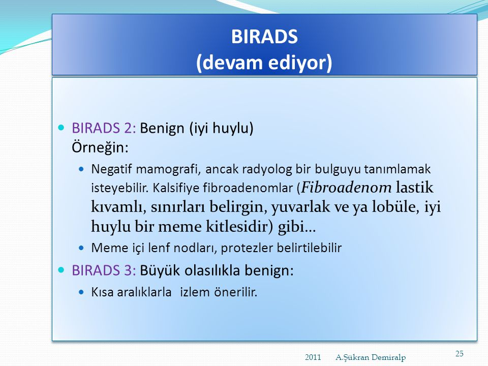 BIRADS (devam ediyor) BIRADS 2: Benign (iyi huylu) Örneğin:
