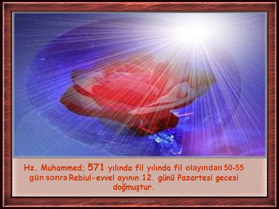Hz. Muhammed; 571 yılında fil yılında fil olayından 50-55 gün sonra Rebiul-evvel ayının 12. günü Pazartesi gecesi doğmuştur.