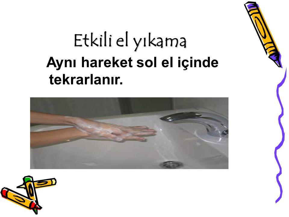 Etkili el yıkama Aynı hareket sol el içinde tekrarlanır.
