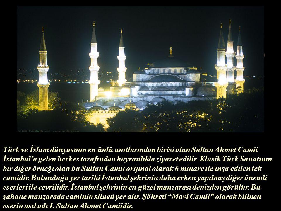 Türk ve İslam dünyasının en ünlü anıtlarından birisi olan Sultan Ahmet Camii İstanbul'a gelen herkes tarafından hayranlıkla ziyaret edilir.