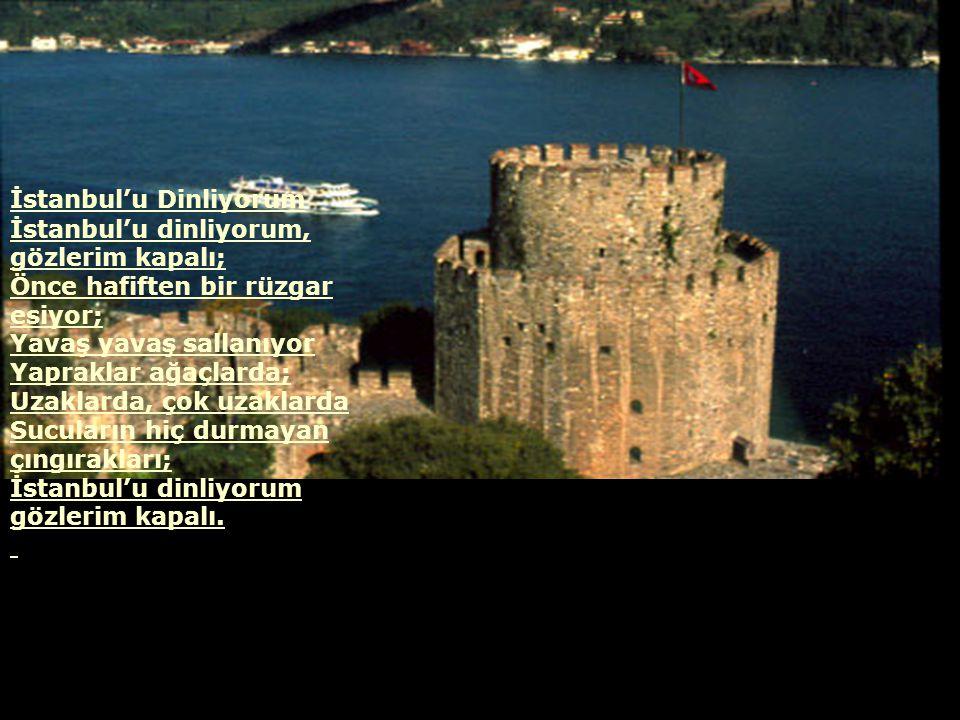 İstanbul'u Dinliyorum İstanbul'u dinliyorum, gözlerim kapalı;