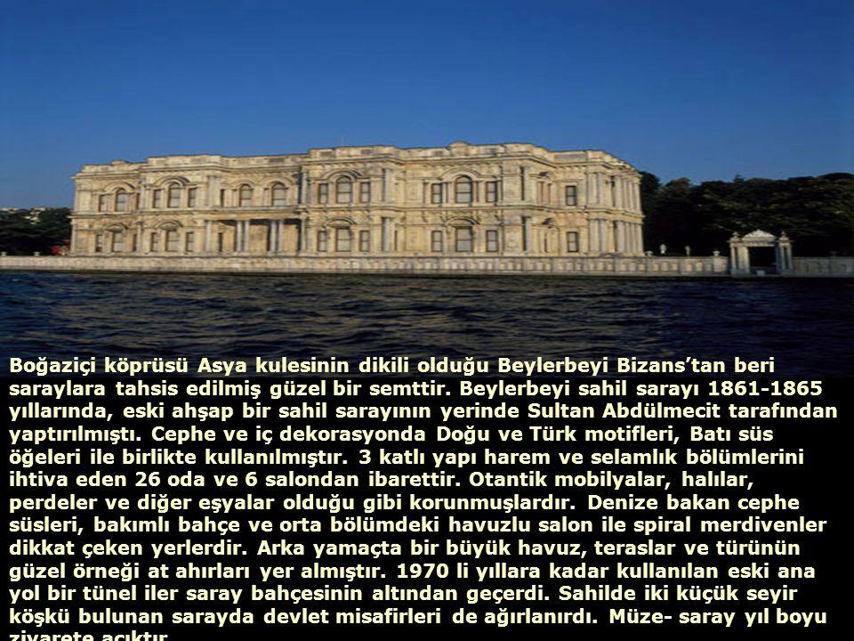Boğaziçi köprüsü Asya kulesinin dikili olduğu Beylerbeyi Bizans'tan beri saraylara tahsis edilmiş güzel bir semttir.