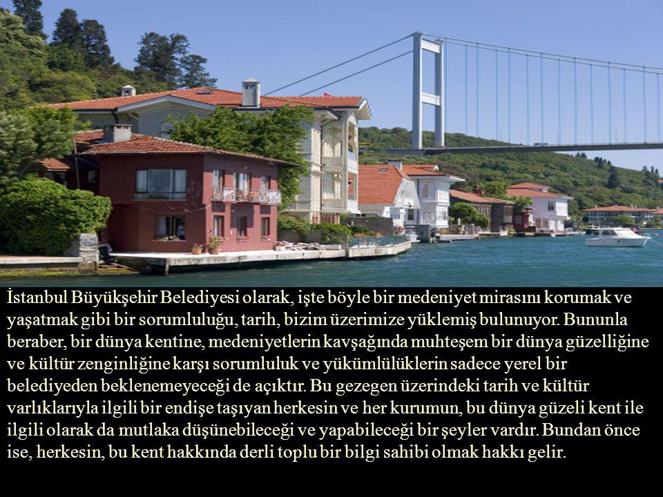 İstanbul Büyükşehir Belediyesi olarak, işte böyle bir medeniyet mirasını korumak ve yaşatmak gibi bir sorumluluğu, tarih, bizim üzerimize yüklemiş bulunuyor.