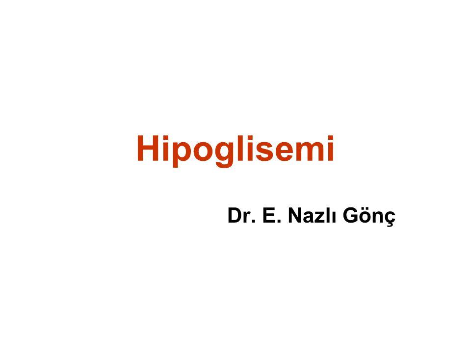 Hipoglisemi Dr. E. Nazlı Gönç