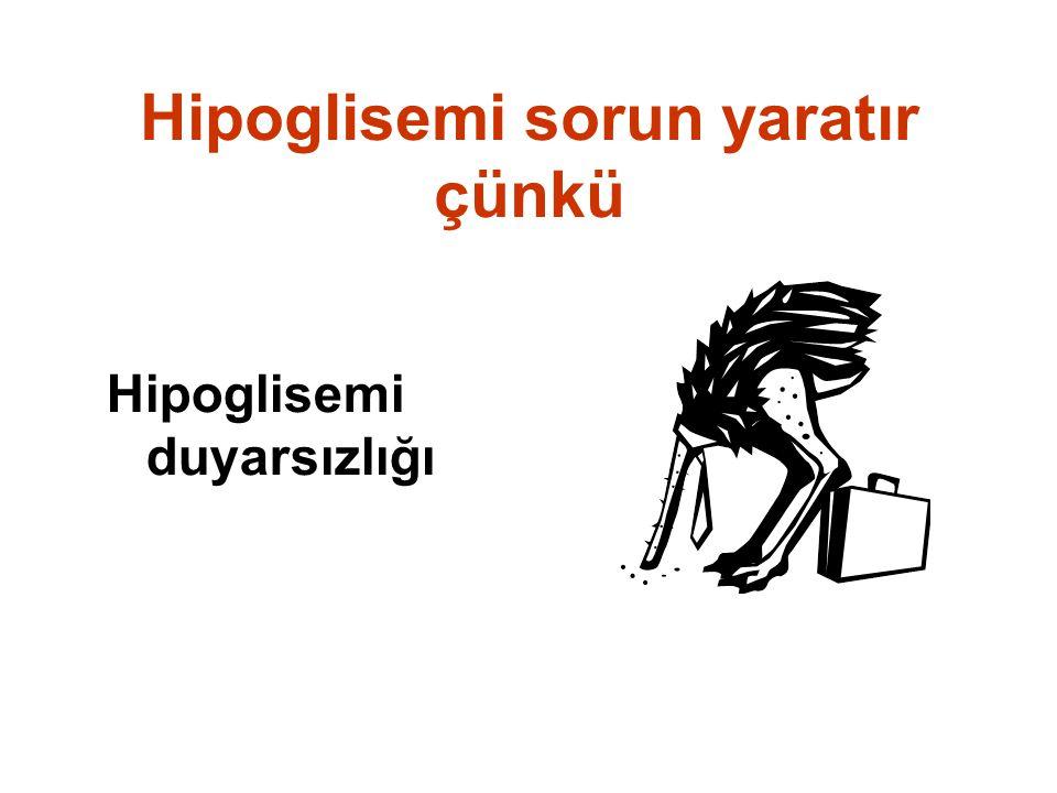 Hipoglisemi sorun yaratır çünkü