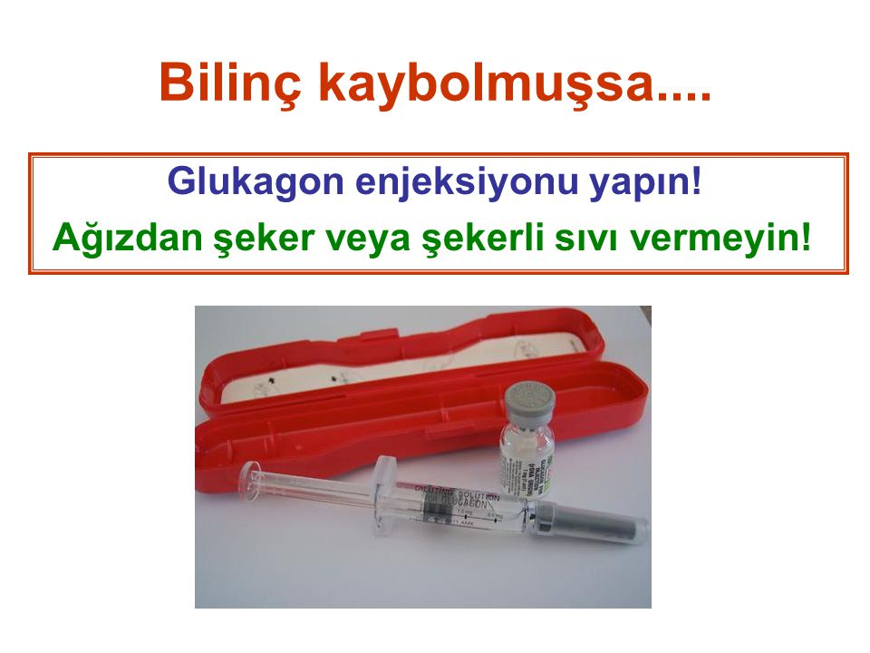 Glukagon enjeksiyonu yapın!