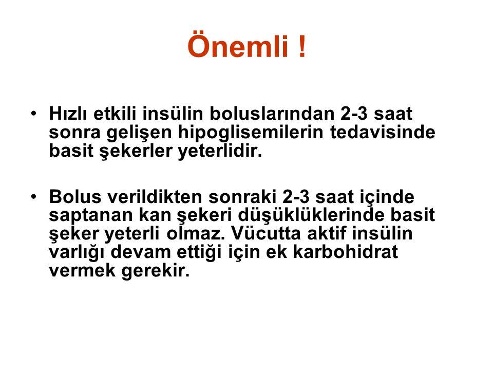 Önemli ! Hızlı etkili insülin boluslarından 2-3 saat sonra gelişen hipoglisemilerin tedavisinde basit şekerler yeterlidir.