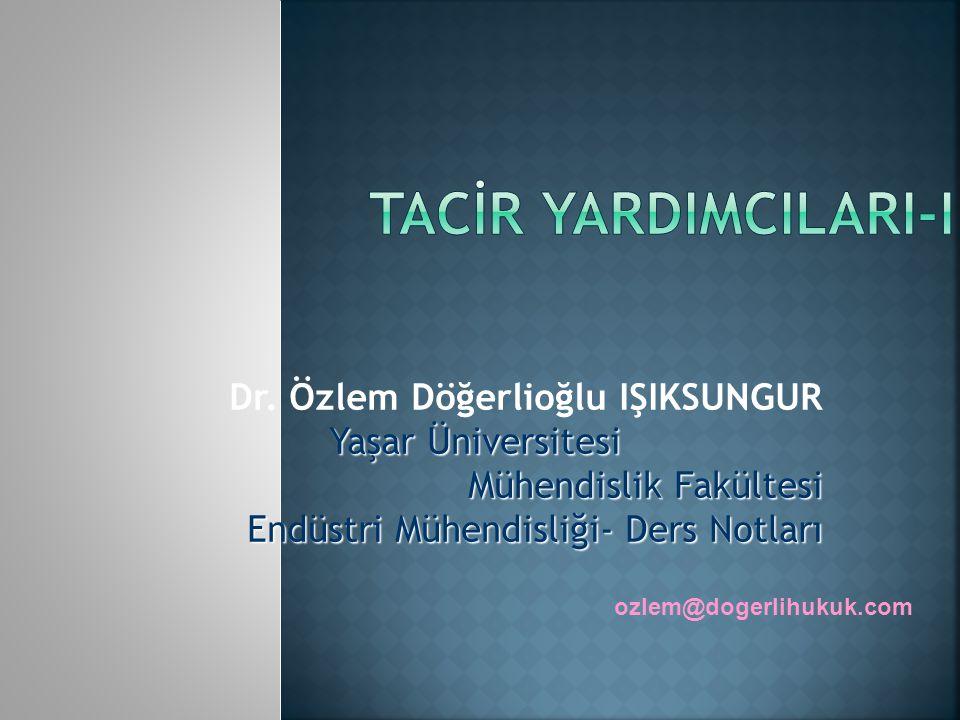 TACİR YARDIMCILARI-I Dr. Özlem Döğerlioğlu IŞIKSUNGUR