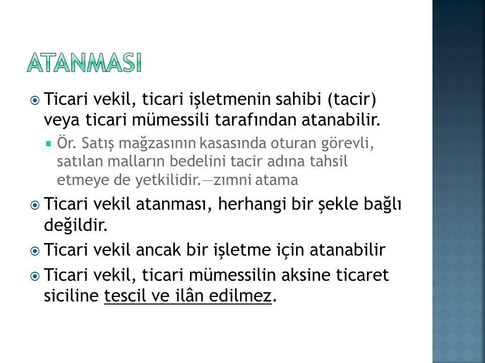 ATANMASI Ticari vekil, ticari işletmenin sahibi (tacir) veya ticari mümessili tarafından atanabilir.