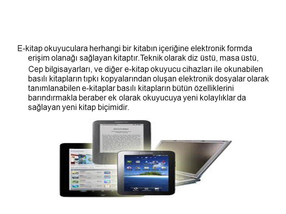 E-kitap okuyuculara herhangi bir kitabın içeriğine elektronik formda erişim olanağı sağlayan kitaptır.Teknik olarak diz üstü, masa üstü,