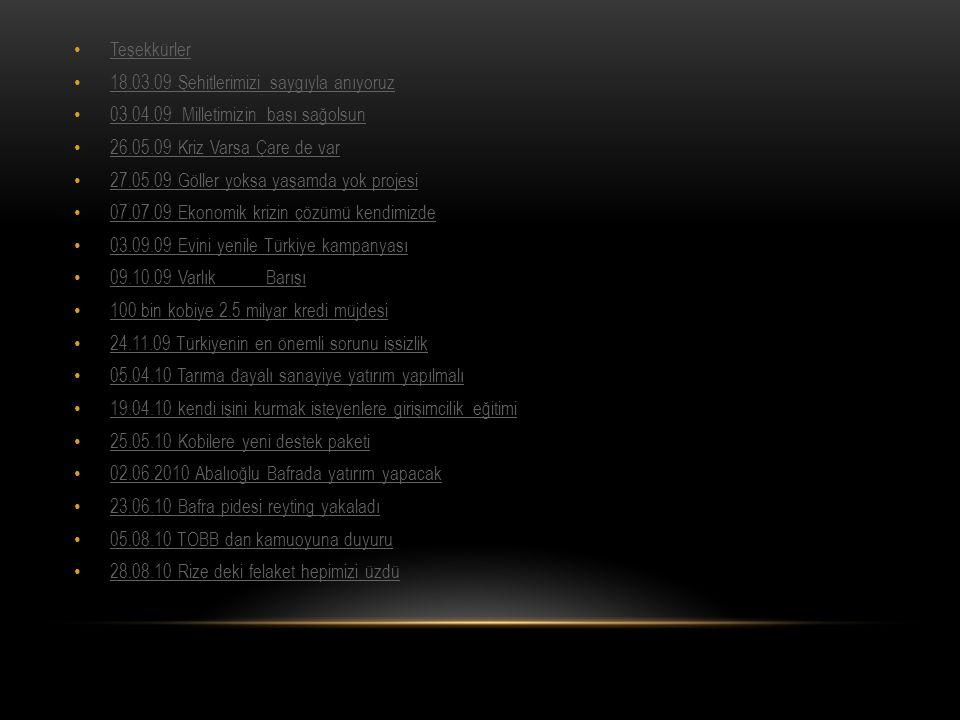 Teşekkürler 18.03.09 Şehitlerimizi saygıyla anıyoruz. 03.04.09 Milletimizin başı sağolsun. 26.05.09 Kriz Varsa Çare de var.