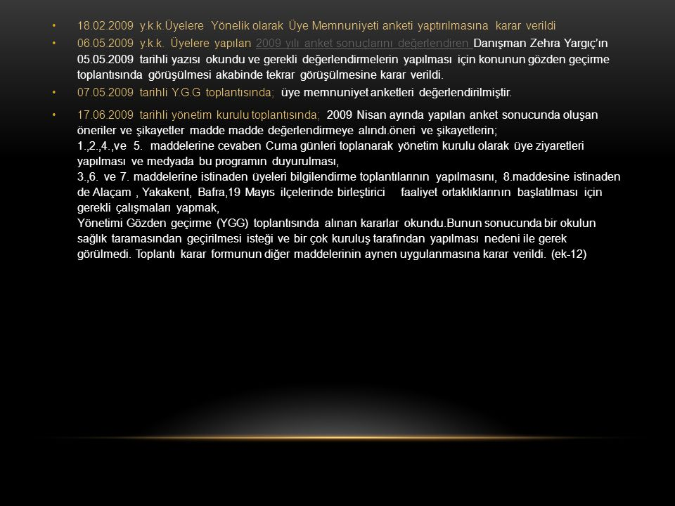 18.02.2009 y.k.k.Üyelere Yönelik olarak Üye Memnuniyeti anketi yaptırılmasına karar verildi