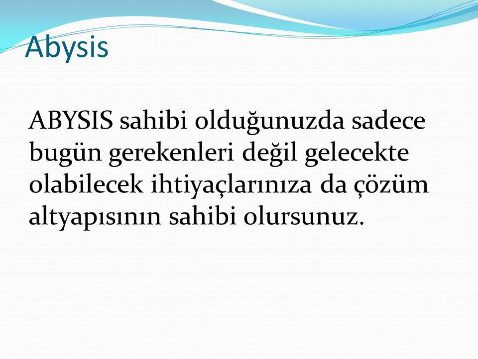 Abysis ABYSIS sahibi olduğunuzda sadece bugün gerekenleri değil gelecekte olabilecek ihtiyaçlarınıza da çözüm altyapısının sahibi olursunuz.