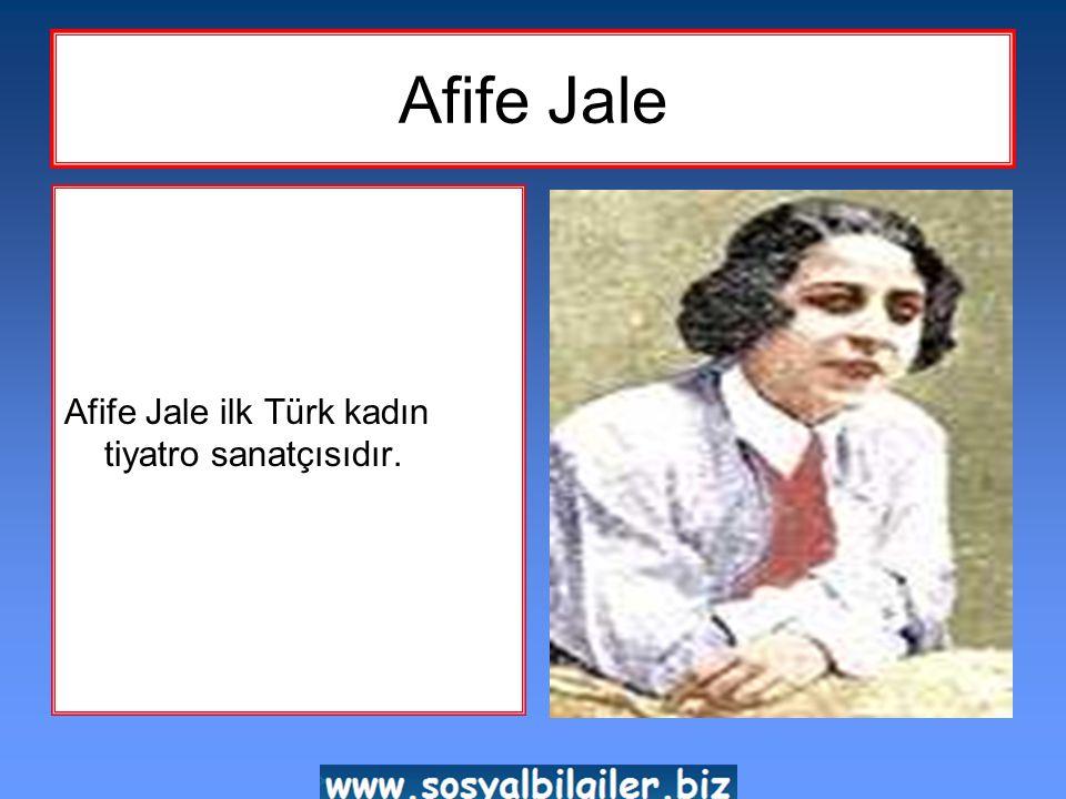 Afife Jale Afife Jale ilk Türk kadın tiyatro sanatçısıdır.