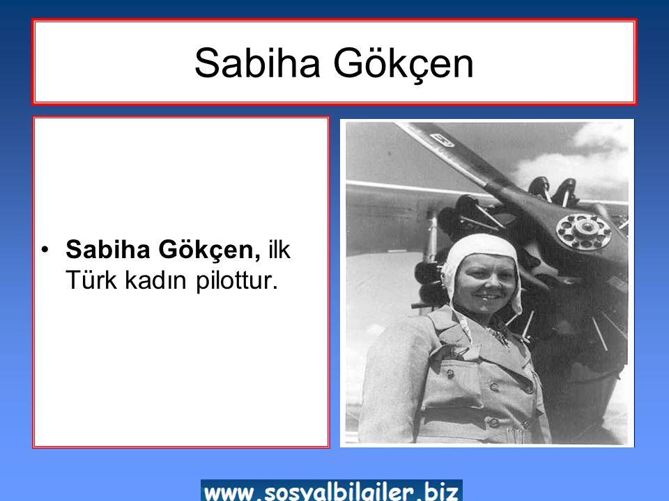 Sabiha Gökçen Sabiha Gökçen, ilk Türk kadın pilottur.