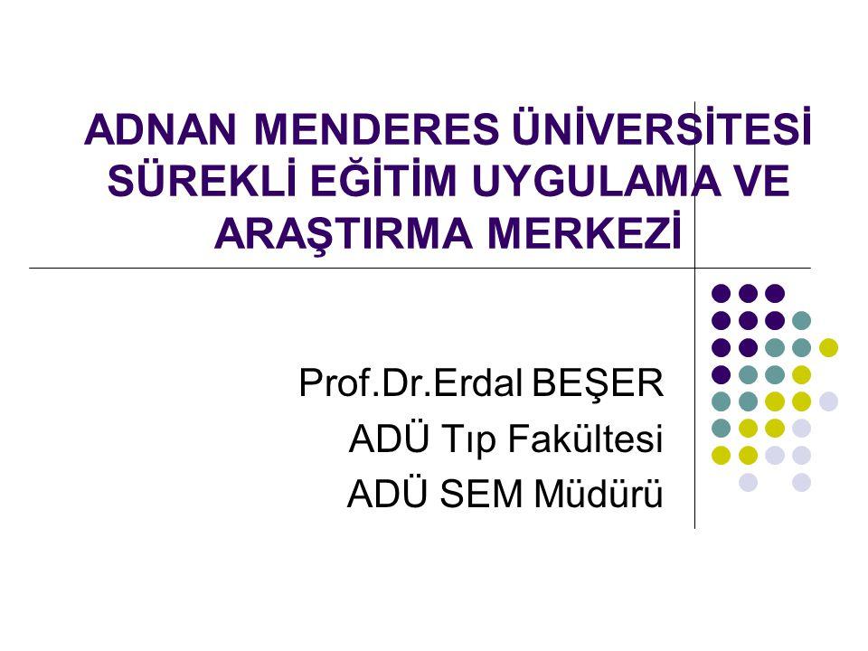 Prof.Dr.Erdal BEŞER ADÜ Tıp Fakültesi ADÜ SEM Müdürü
