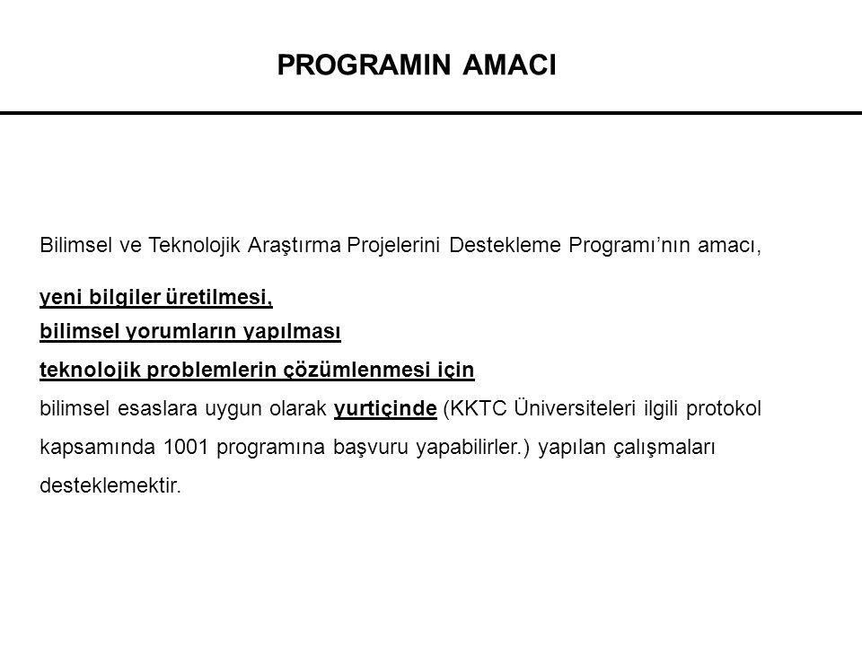 PROGRAMIN AMACI Bilimsel ve Teknolojik Araştırma Projelerini Destekleme Programı'nın amacı, yeni bilgiler üretilmesi,