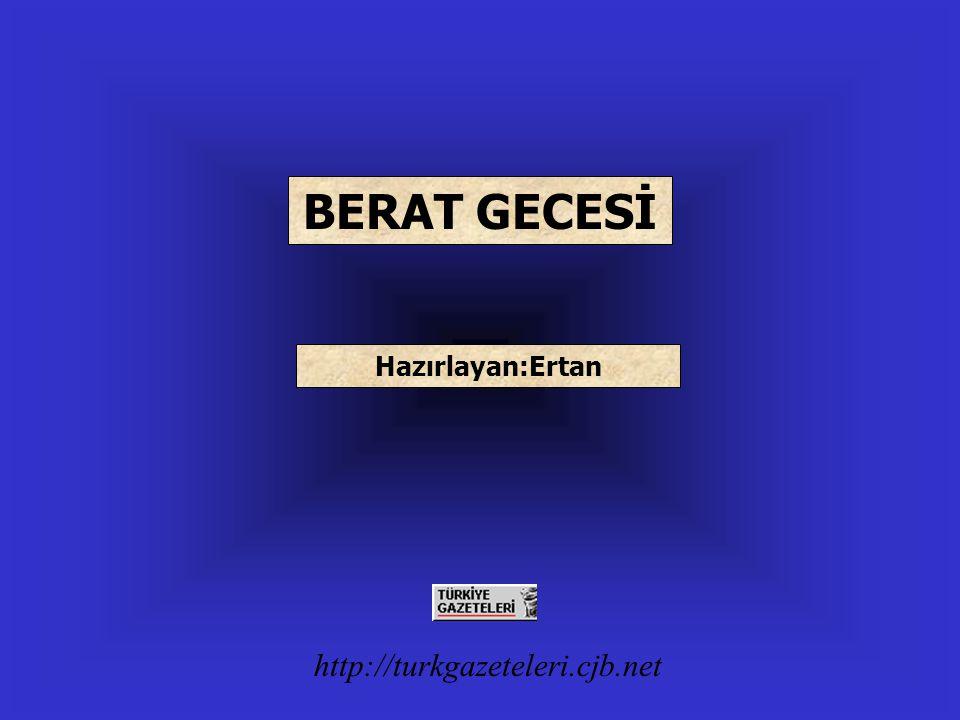 BERAT GECESİ Hazırlayan:Ertan http://turkgazeteleri.cjb.net