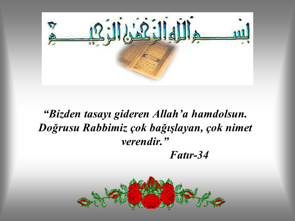 Bizden tasayı gideren Allah'a hamdolsun