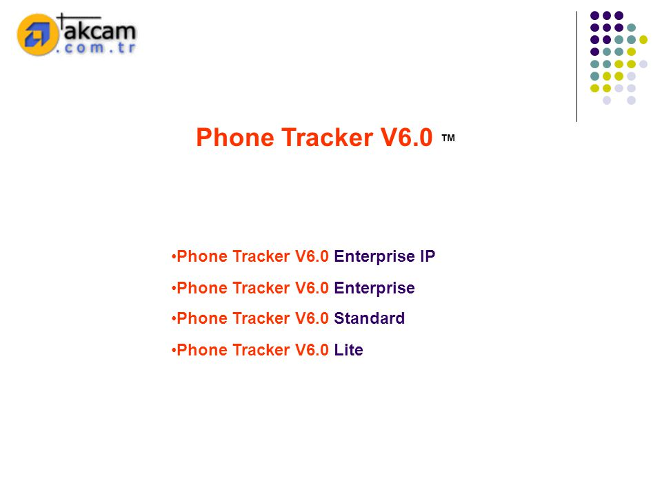 Phone Tracker V6.0 ™ Phone Tracker V6.0 Enterprise IP